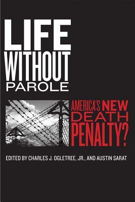 Life Without Parole By Ogletree, Charles, Jr. (EDT)/ Sarat, Austin (EDT)